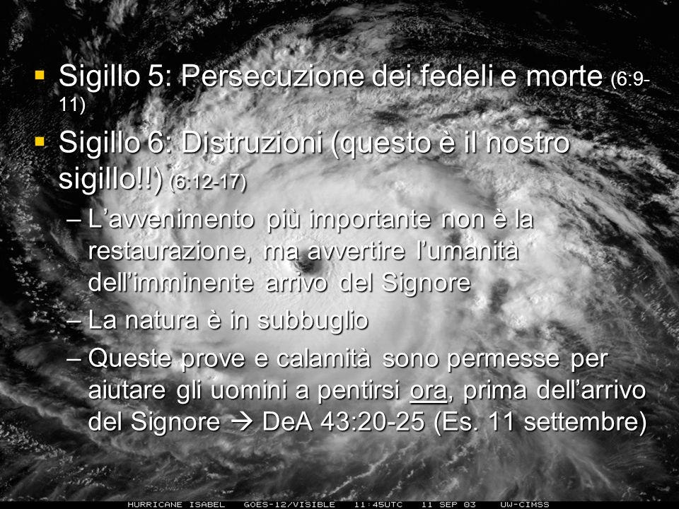Sigillo 5: Persecuzione dei fedeli e morte (6:9- 11) Sigillo 5: Persecuzione dei fedeli e morte (6:9- 11) Sigillo 6: Distruzioni (questo è il nostro s