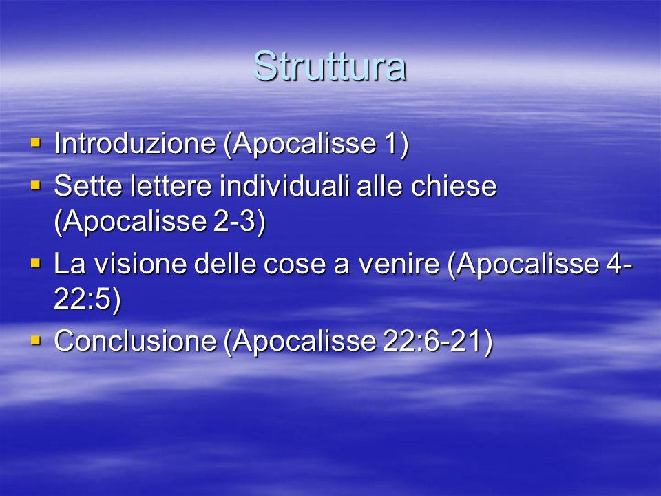 Struttura Introduzione (Apocalisse 1) Introduzione (Apocalisse 1) Sette lettere individuali alle chiese (Apocalisse 2-3) Sette lettere individuali all