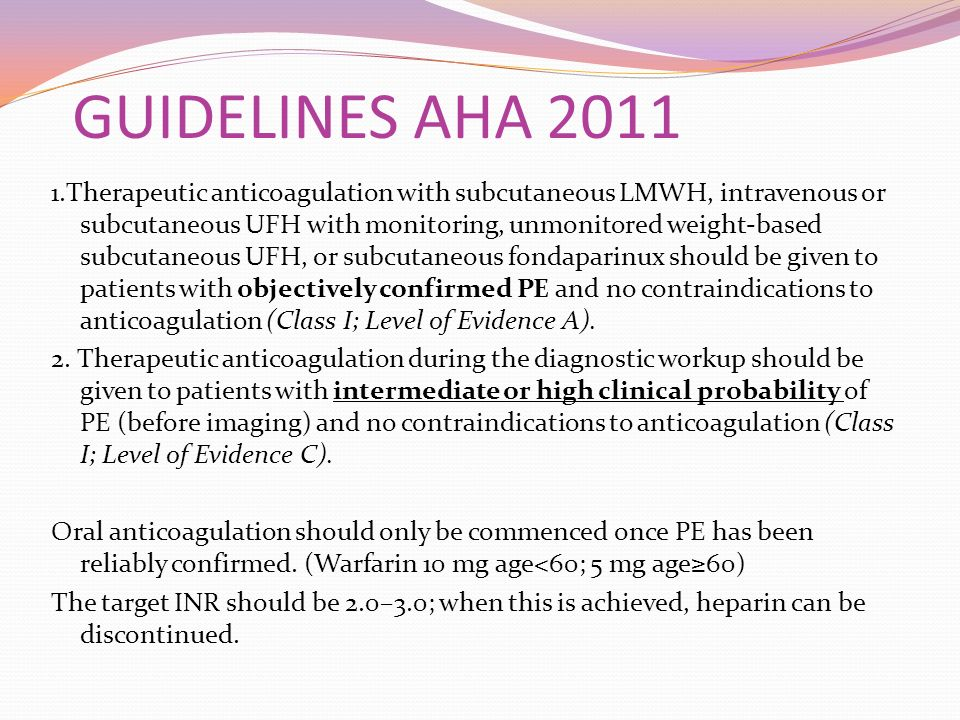 GUIDELINES AHA 2011 1.Therapeutic anticoagulation with subcutaneous LMWH, intravenous or subcutaneous UFH with monitoring, unmonitored weight-based su