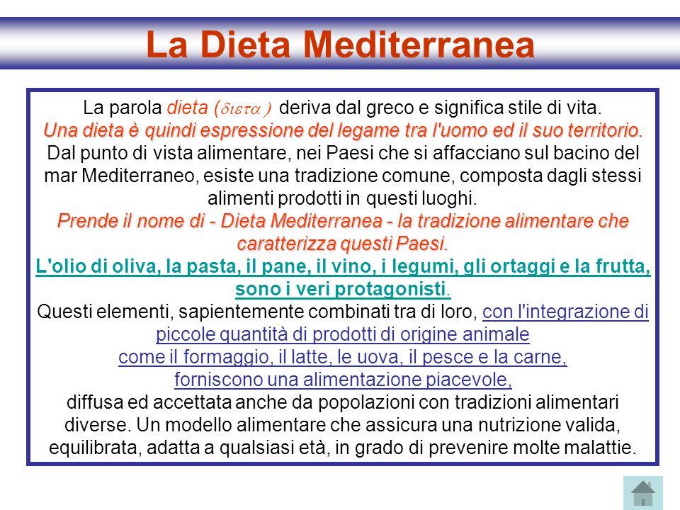 La Dieta Mediterranea Una dieta è quindi espressione del legame tra l'uomo ed il suo territorio. Prende il nome di - Dieta Mediterranea - la tradizion