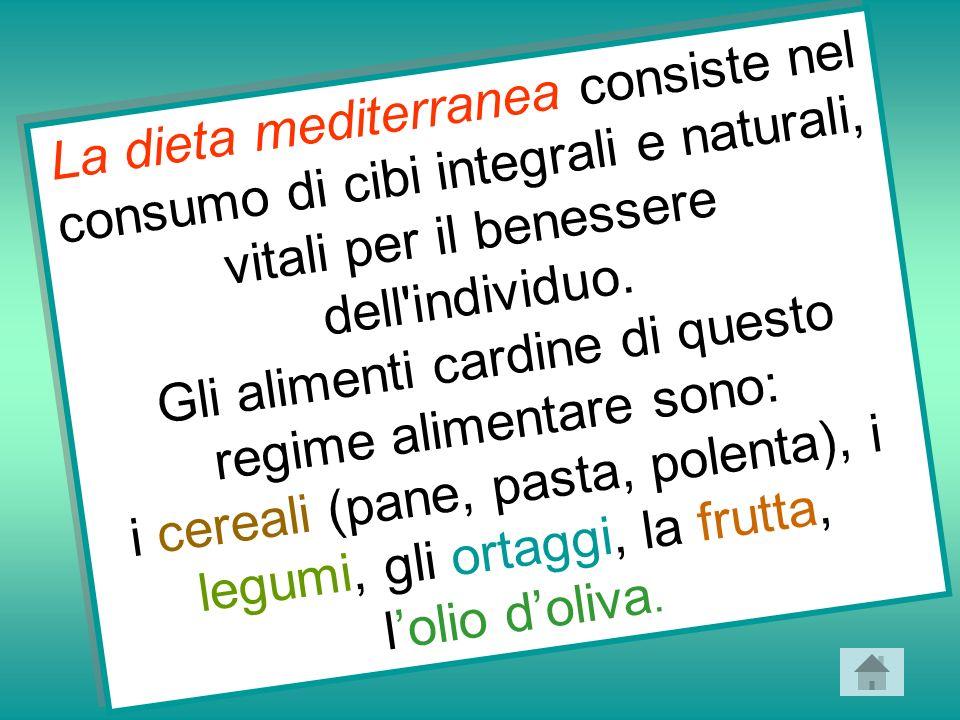 La dieta mediterranea consiste nel consumo di cibi integrali e naturali, vitali per il benessere dell'individuo. Gli alimenti cardine di questo regime