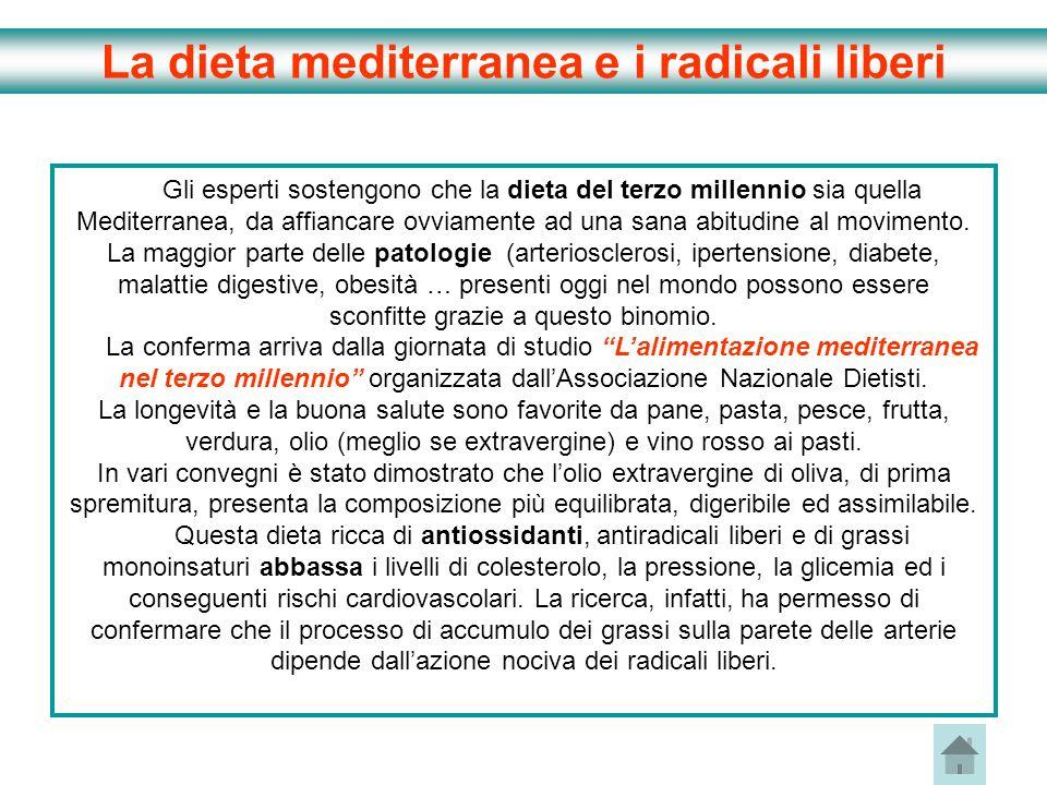 La dieta mediterranea e i radicali liberi Gli esperti sostengono che la dieta del terzo millennio sia quella Mediterranea, da affiancare ovviamente ad
