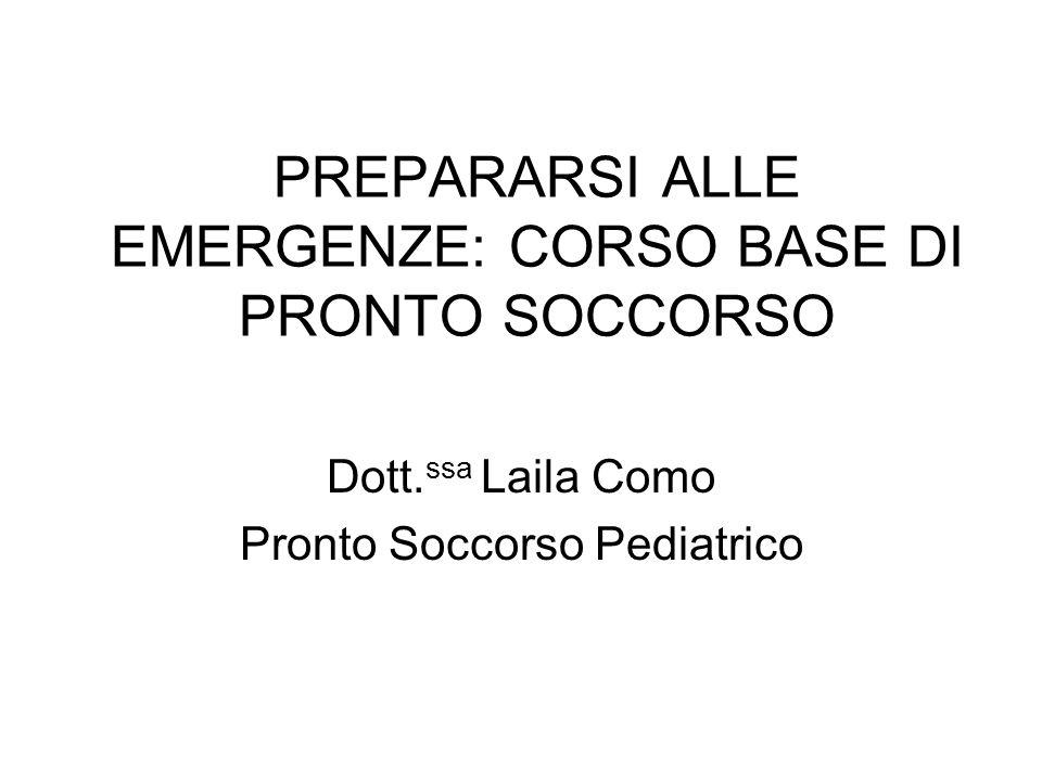 PREPARARSI ALLE EMERGENZE: CORSO BASE DI PRONTO SOCCORSO Dott. ssa Laila Como Pronto Soccorso Pediatrico