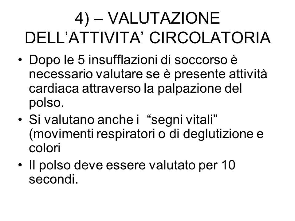 4) – VALUTAZIONE DELLATTIVITA CIRCOLATORIA Dopo le 5 insufflazioni di soccorso è necessario valutare se è presente attività cardiaca attraverso la pal