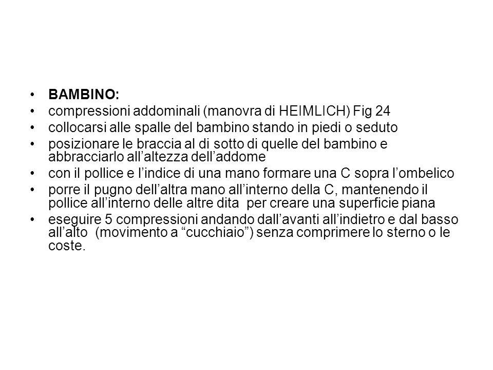 BAMBINO: compressioni addominali (manovra di HEIMLICH) Fig 24 collocarsi alle spalle del bambino stando in piedi o seduto posizionare le braccia al di