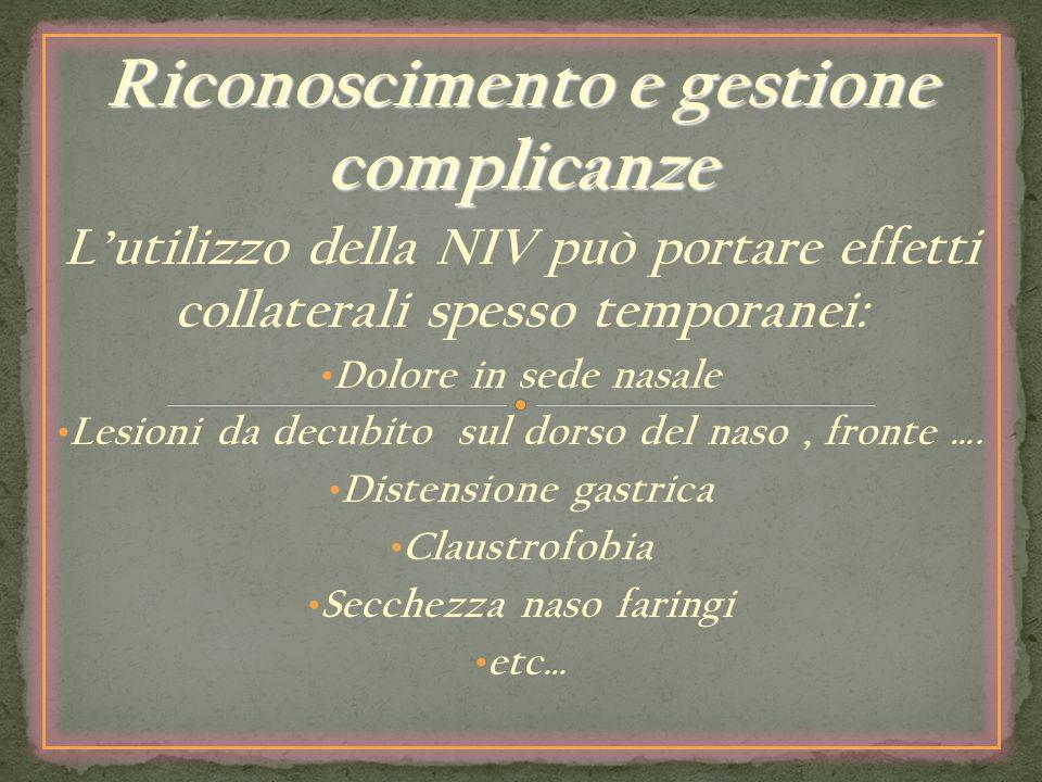 Riconoscimento e gestione complicanze Lutilizzo della NIV può portare effetti collaterali spesso temporanei: Dolore in sede nasale Lesioni da decubito