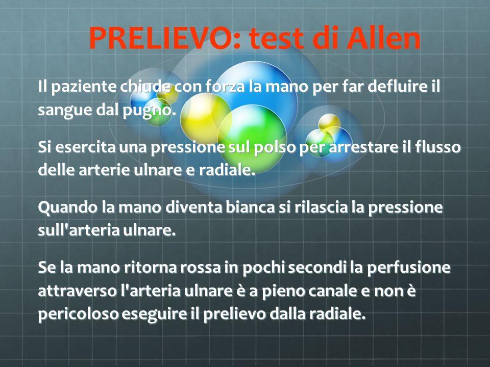PRELIEVO: test di Allen Il paziente chiude con forza la mano per far defluire il sangue dal pugno. Si esercita una pressione sul polso per arrestare i