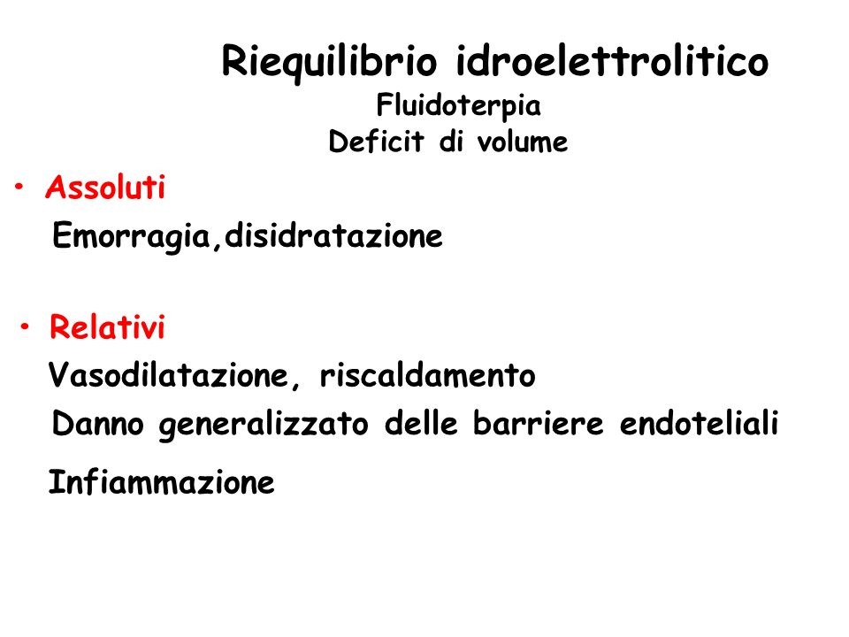 Riequilibrio idroelettrolitico Fluidoterpia Deficit di volume Assoluti Emorragia,disidratazione Relativi Vasodilatazione, riscaldamento Danno generali