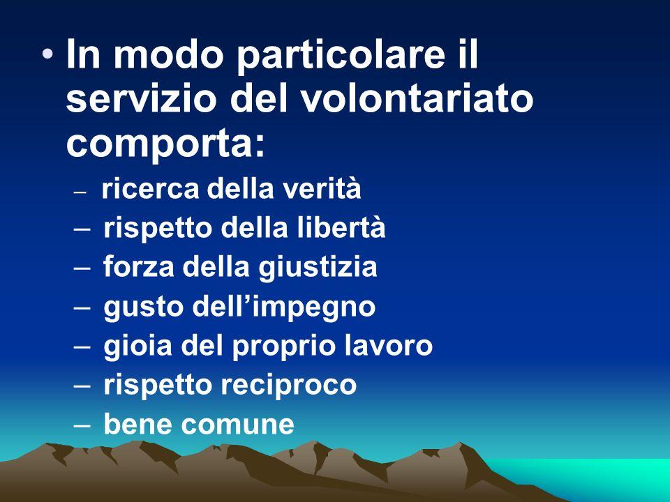 In modo particolare il servizio del volontariato comporta: – ricerca della verità – rispetto della libertà – forza della giustizia – gusto dellimpegno