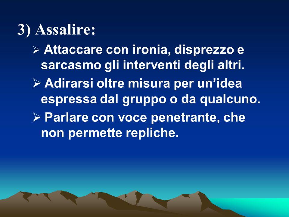 3) Assalire: Attaccare con ironia, disprezzo e sarcasmo gli interventi degli altri.