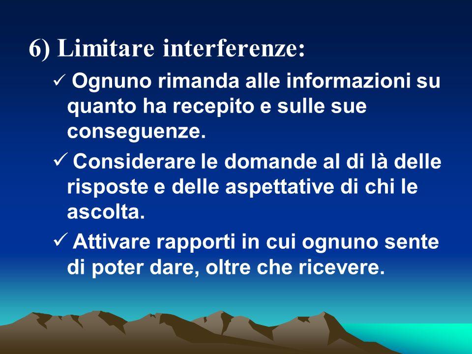 6) Limitare interferenze: Ognuno rimanda alle informazioni su quanto ha recepito e sulle sue conseguenze.