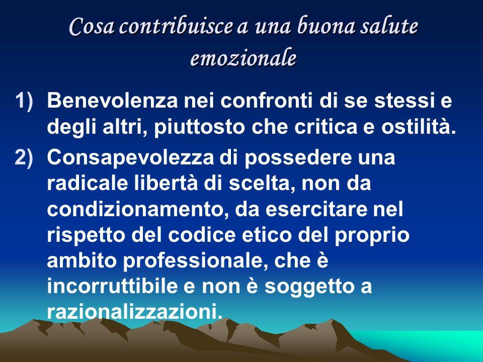 Cosa contribuisce a una buona salute emozionale 1)Benevolenza nei confronti di se stessi e degli altri, piuttosto che critica e ostilità.