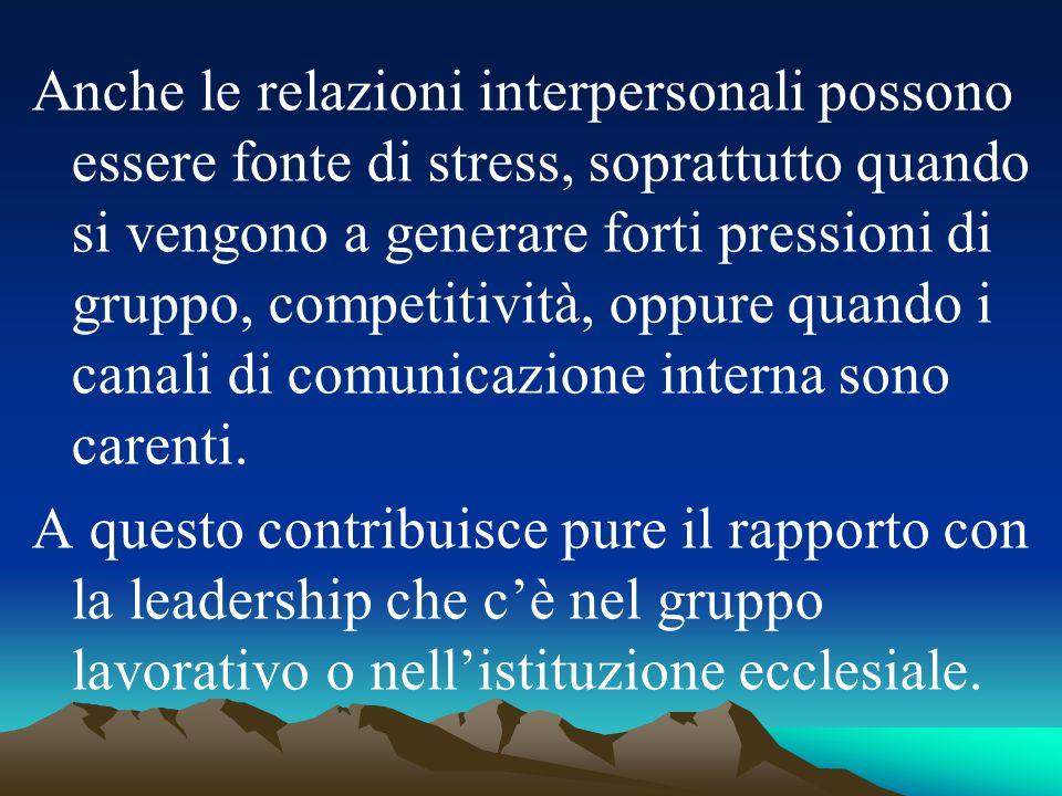 Anche le relazioni interpersonali possono essere fonte di stress, soprattutto quando si vengono a generare forti pressioni di gruppo, competitività, o