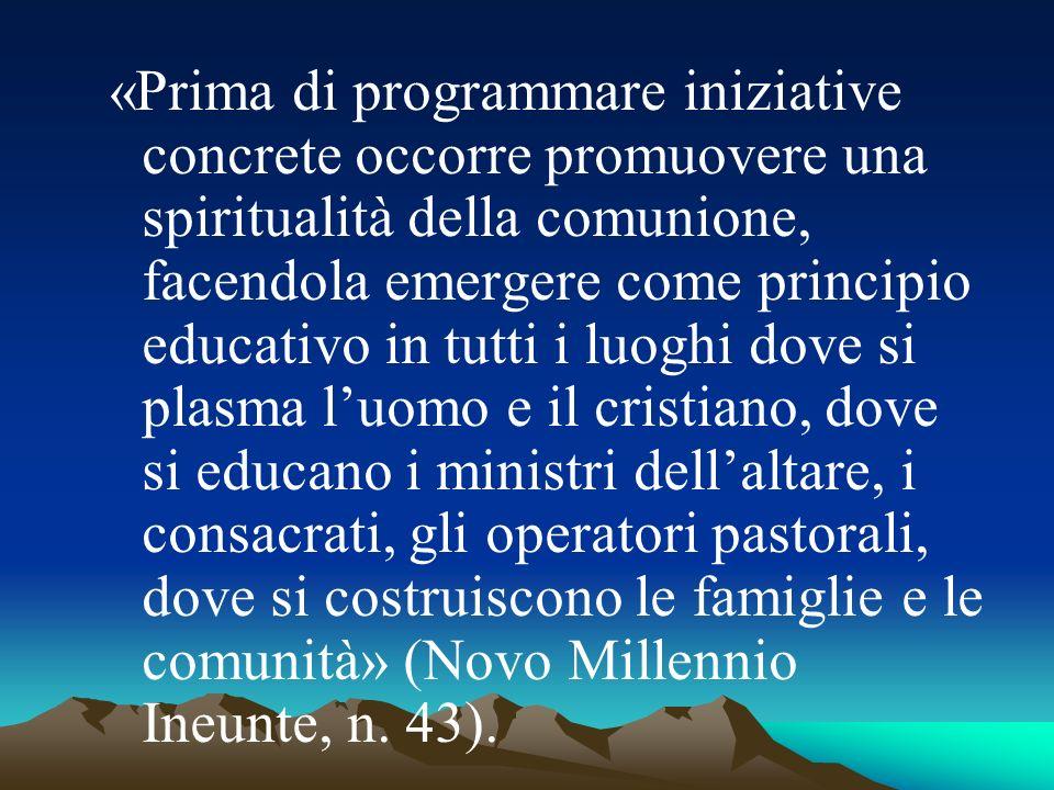 «Prima di programmare iniziative concrete occorre promuovere una spiritualità della comunione, facendola emergere come principio educativo in tutti i
