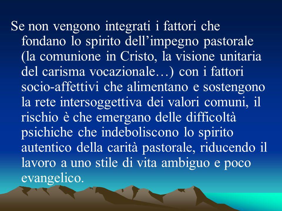 Se non vengono integrati i fattori che fondano lo spirito dellimpegno pastorale (la comunione in Cristo, la visione unitaria del carisma vocazionale…)