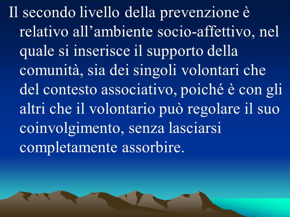 Il secondo livello della prevenzione è relativo allambiente socio-affettivo, nel quale si inserisce il supporto della comunità, sia dei singoli volont