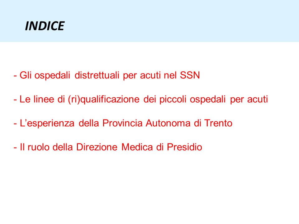 INDICE - Gli ospedali distrettuali per acuti nel SSN - Le linee di (ri)qualificazione dei piccoli ospedali per acuti - Lesperienza della Provincia Aut