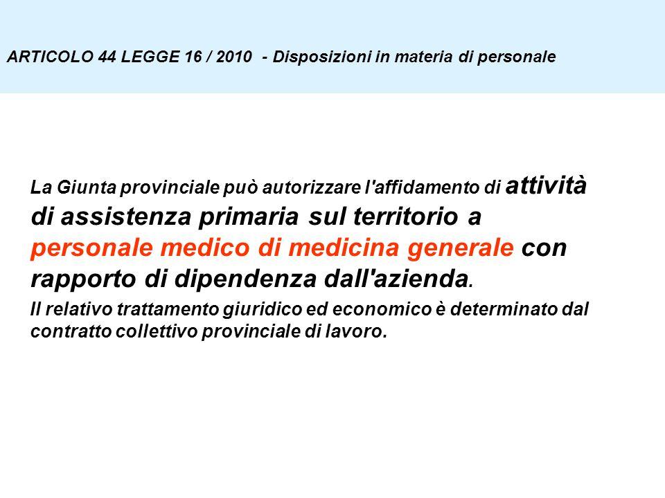 1/2 ARTICOLO 44 LEGGE 16 / 2010 - Disposizioni in materia di personale La Giunta provinciale può autorizzare l'affidamento di attività di assistenza p