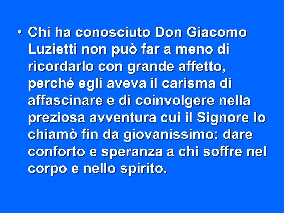 Chi ha conosciuto Don Giacomo Luzietti non può far a meno di ricordarlo con grande affetto, perché egli aveva il carisma di affascinare e di coinvolge