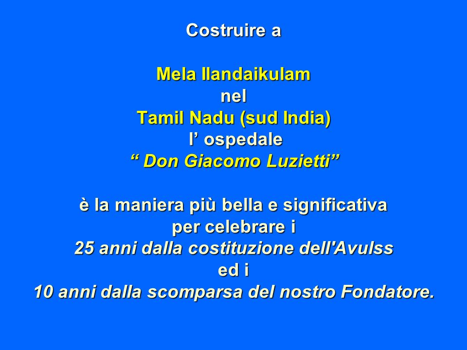 Costruire a Mela Ilandaikulam nel Tamil Nadu (sud India) l ospedale l ospedale Don Giacomo Luzietti Don Giacomo Luzietti è la maniera più bella e sign