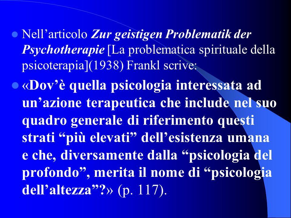 Nellarticolo Zur geistigen Problematik der Psychotherapie [La problematica spirituale della psicoterapia](1938) Frankl scrive: «Dovè quella psicologia