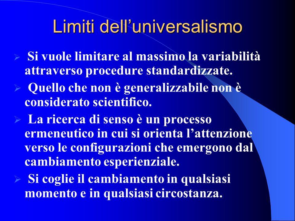 Limiti delluniversalismo Si vuole limitare al massimo la variabilità attraverso procedure standardizzate. Quello che non è generalizzabile non è consi