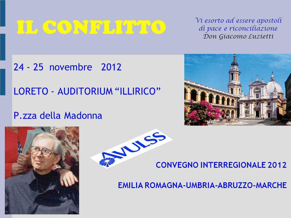 IL CONFLITTO 24 - 25 novembre 2012 LORETO - AUDITORIUM ILLIRICO P.zza della Madonna Vi esorto ad essere apostoli di pace e riconciliazione Don Giacomo