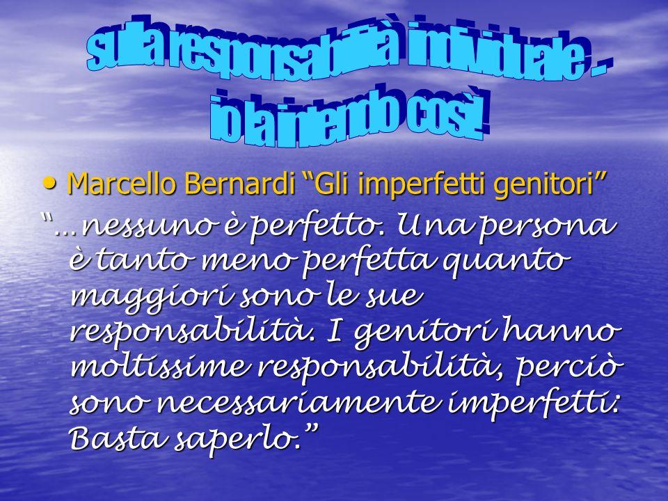 Marcello Bernardi Gli imperfetti genitori Marcello Bernardi Gli imperfetti genitori … nessuno è perfetto. Una persona è tanto meno perfetta quanto mag