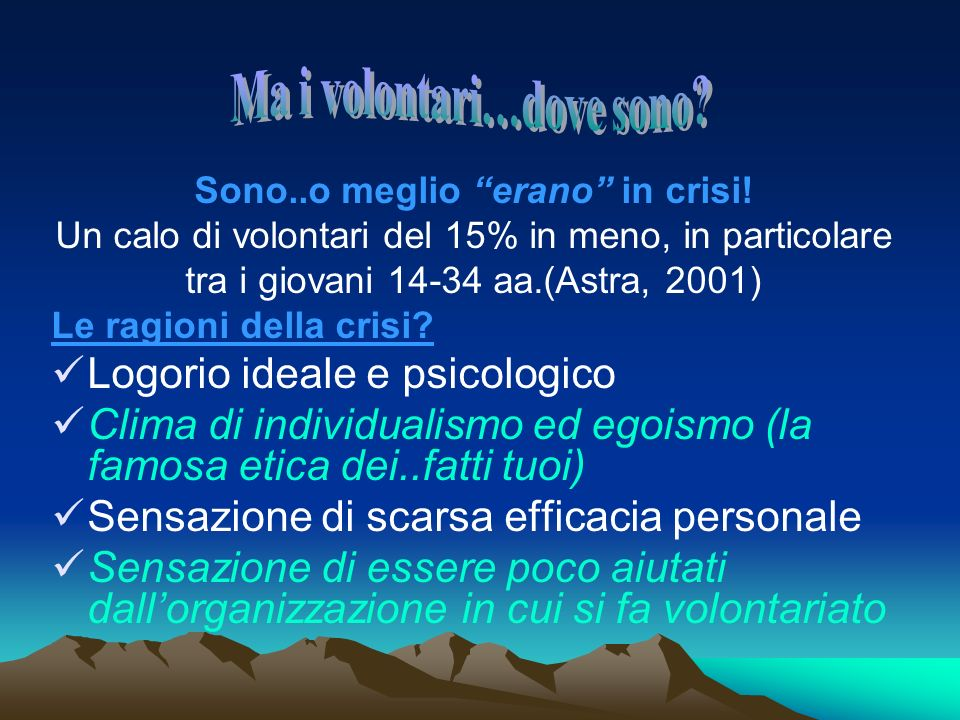 Sono..o meglio erano in crisi! Un calo di volontari del 15% in meno, in particolare tra i giovani 14-34 aa.(Astra, 2001) Le ragioni della crisi? Logor