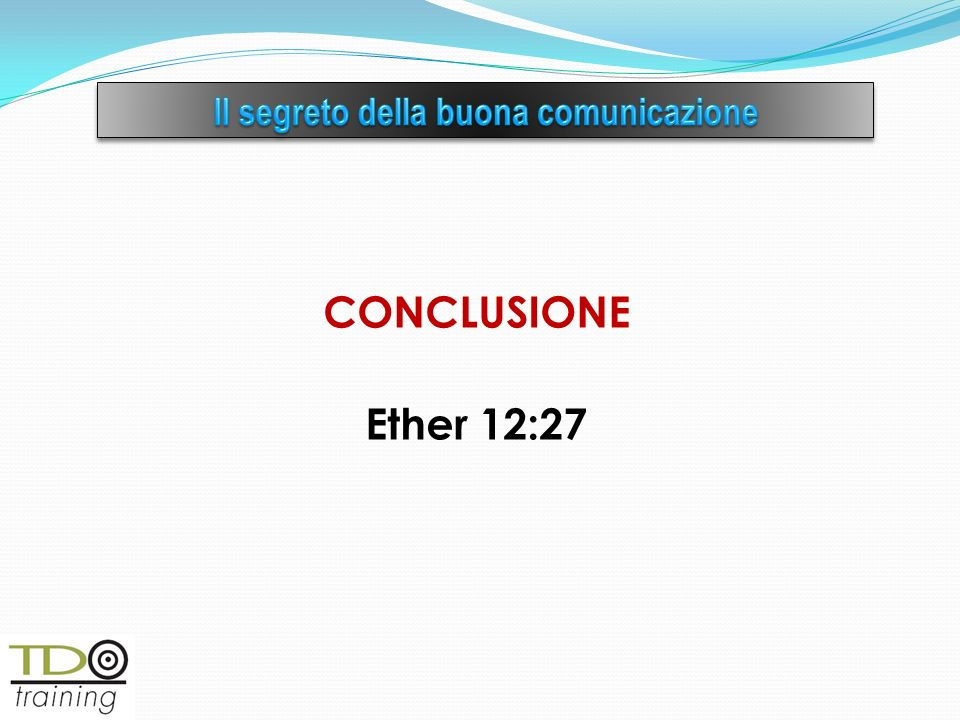 CONCLUSIONE Ether 12:27