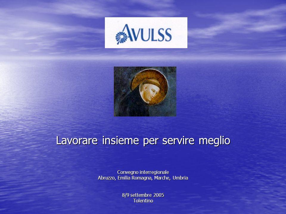 Lavorare insieme per servire meglio Convegno interregionale Abruzzo, Emilia Romagna, Marche, Umbria 8/9 settembre 2005 Tolentino