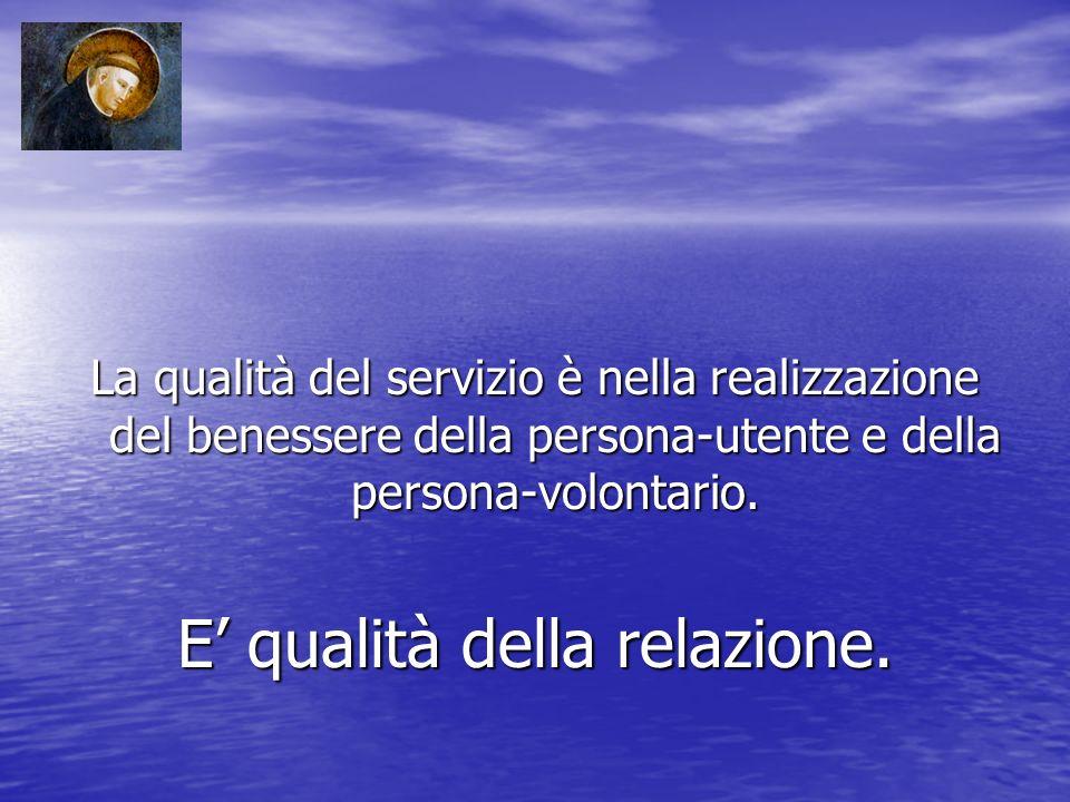 La qualità del servizio è nella realizzazione del benessere della persona-utente e della persona-volontario.