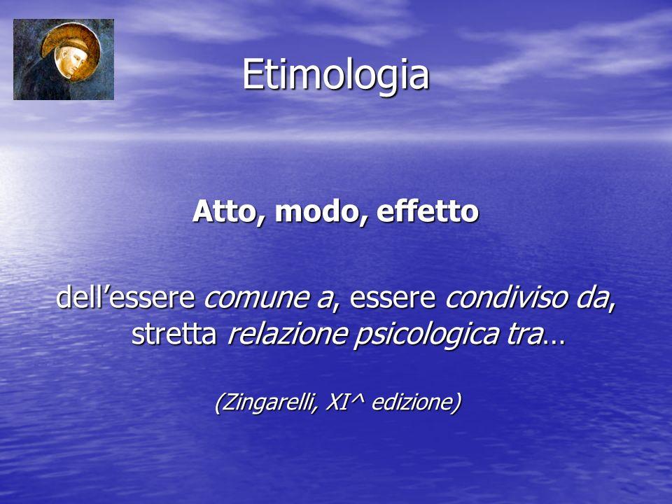 Etimologia Atto, modo, effetto dellessere comune a, essere condiviso da, stretta relazione psicologica tra… (Zingarelli, XI^ edizione)