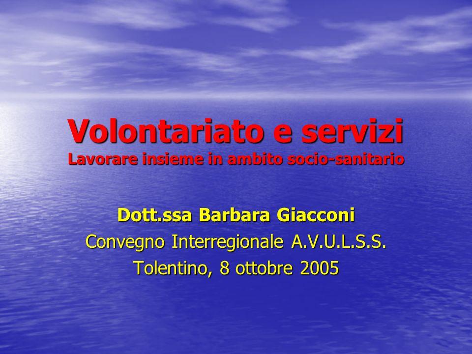 Volontariato e servizi Lavorare insieme in ambito socio-sanitario Dott.ssa Barbara Giacconi Convegno Interregionale A.V.U.L.S.S.