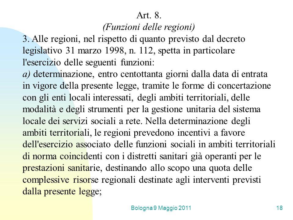 Bologna 9 Maggio 201118 Art. 8. (Funzioni delle regioni) 3. Alle regioni, nel rispetto di quanto previsto dal decreto legislativo 31 marzo 1998, n. 11