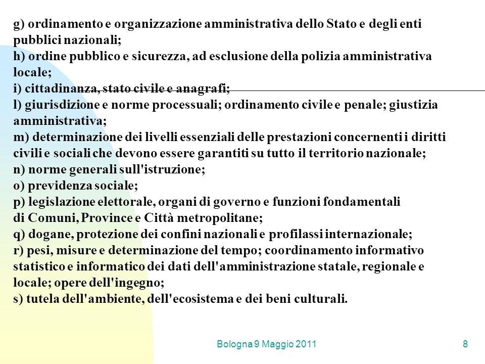 Bologna 9 Maggio 20118 g) ordinamento e organizzazione amministrativa dello Stato e degli enti pubblici nazionali; h) ordine pubblico e sicurezza, ad