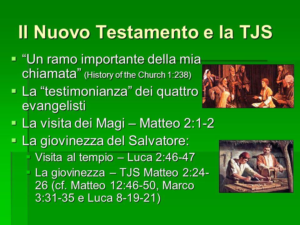 Il Nuovo Testamento e la TJS Un ramo importante della mia chiamata (History of the Church 1:238) Un ramo importante della mia chiamata (History of the Church 1:238) La testimonianza dei quattro evangelisti La testimonianza dei quattro evangelisti La visita dei Magi – Matteo 2:1-2 La visita dei Magi – Matteo 2:1-2 La giovinezza del Salvatore: La giovinezza del Salvatore: Visita al tempio – Luca 2:46-47 Visita al tempio – Luca 2:46-47 La giovinezza – TJS Matteo 2:24- 26 (cf.