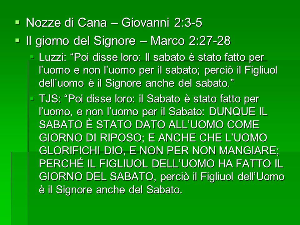 Nozze di Cana – Giovanni 2:3-5 Nozze di Cana – Giovanni 2:3-5 Il giorno del Signore – Marco 2:27-28 Il giorno del Signore – Marco 2:27-28 Luzzi: Poi disse loro: Il sabato è stato fatto per luomo e non luomo per il sabato; perciò il Figliuol delluomo è il Signore anche del sabato.