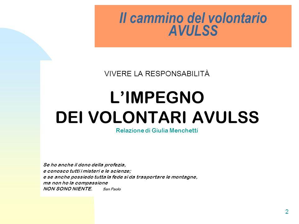 2 Il cammino del volontario AVULSS VIVERE LA RESPONSABILITÀ LIMPEGNO DEI VOLONTARI AVULSS Relazione di Giulia Menchetti Se ho anche il dono della prof