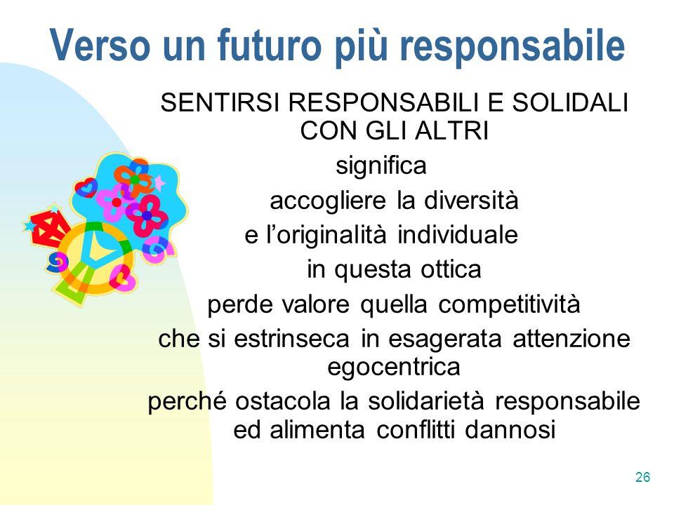 26 Verso un futuro più responsabile SENTIRSI RESPONSABILI E SOLIDALI CON GLI ALTRI significa accogliere la diversità e loriginalità individuale in que