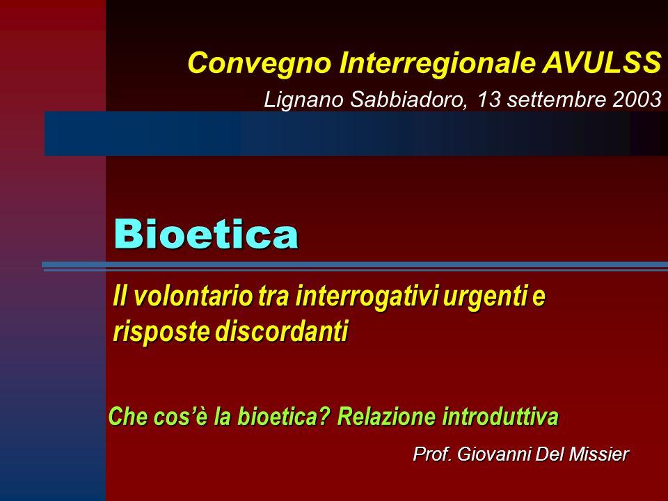 Bioetica Il volontario tra interrogativi urgenti e risposte discordanti Che cosè la bioetica? Relazione introduttiva Convegno Interregionale AVULSS Li