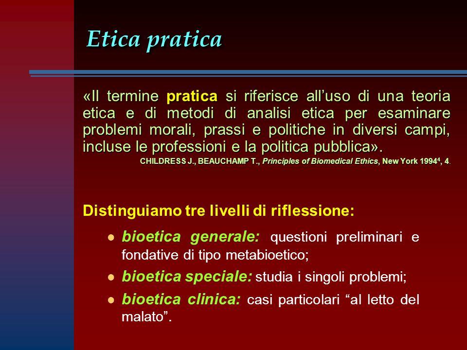 Etica pratica «Il termine pratica si riferisce alluso di una teoria etica e di metodi di analisi etica per esaminare problemi morali, prassi e politiche in diversi campi, incluse le professioni e la politica pubblica».