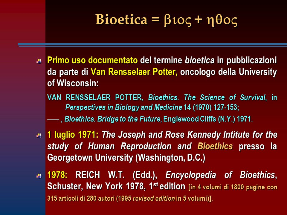 Primo uso documentato del termine bioetica in pubblicazioni da parte di Van Rensselaer Potter, oncologo della University of Wisconsin: VAN RENSSELAER POTTER, Bioethics.