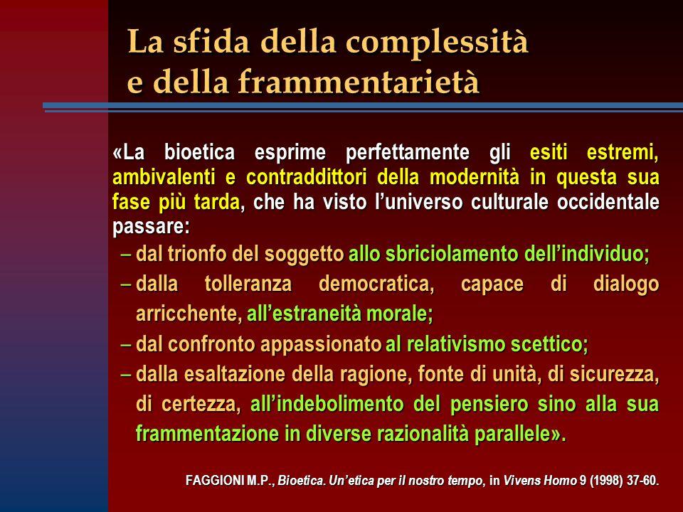 La sfida della complessità e della frammentarietà «La bioetica esprime perfettamente gli esiti estremi, ambivalenti e contraddittori della modernità i