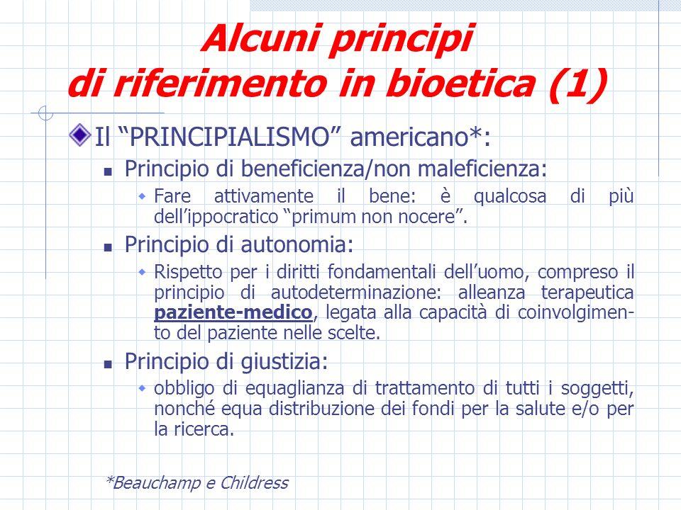 Alcuni principi di riferimento in bioetica (1) Il PRINCIPIALISMO americano*: Principio di beneficienza/non maleficienza: Fare attivamente il bene: è qualcosa di più dellippocratico primum non nocere.