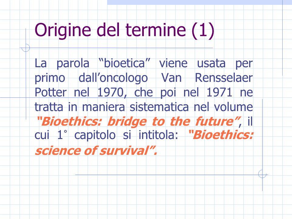 Origine del termine (2) Per Potter la BIOETICA assume il ruolo di PONTE tra le scienze e lumanità.