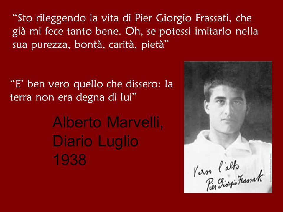 Sto rileggendo la vita di Pier Giorgio Frassati, che già mi fece tanto bene. Oh, se potessi imitarlo nella sua purezza, bontà, carità, pietà E ben ver