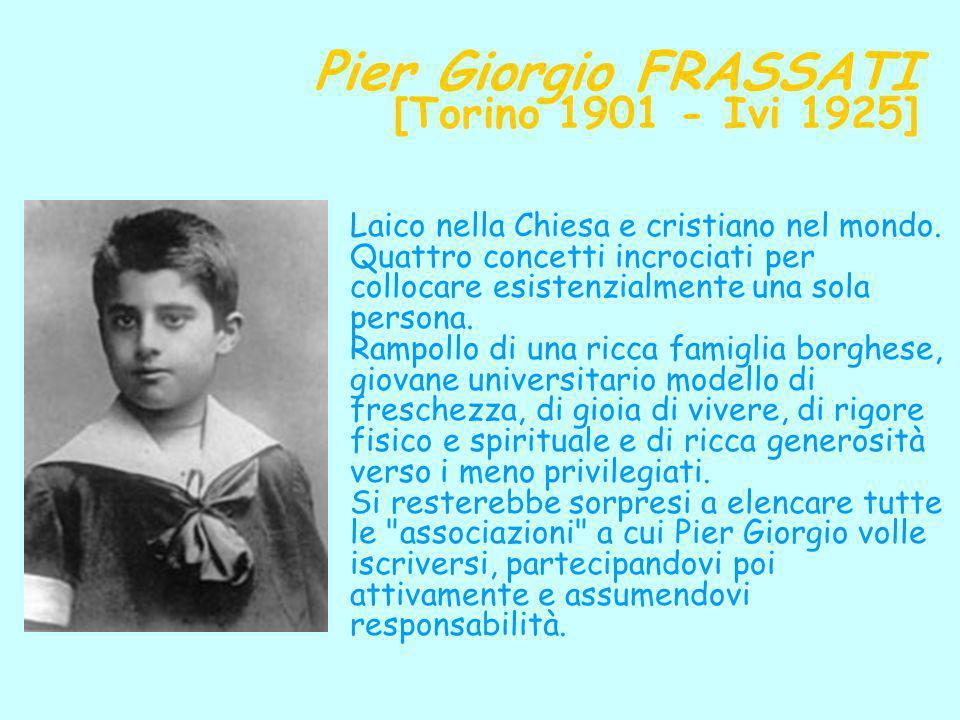 Pier Giorgio FRASSATI [Torino 1901 - Ivi 1925] Laico nella Chiesa e cristiano nel mondo. Quattro concetti incrociati per collocare esistenzialmente un