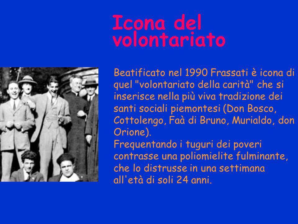 Icona del volontariato Beatificato nel 1990 Frassati è icona di quel