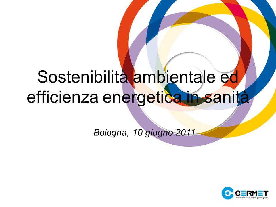 Bologna, 10 giugno 2011 Sostenibilità ambientale ed efficienza energetica in sanità